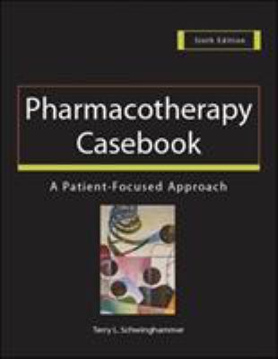 Pharmacotherapy Casebook: A Patient-Focused Approach 9780071433600