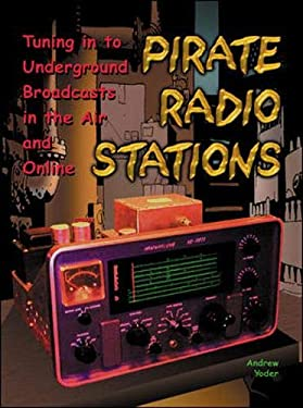 Pirate Radio Stations: Tuning in to Underground Broadcasts in the Air and Online [With CDROM] 9780071375634