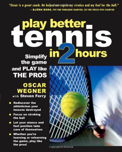 Play Better Tennis in Two Hours: Simplify the Game and Play Like the Pros 9780071437172
