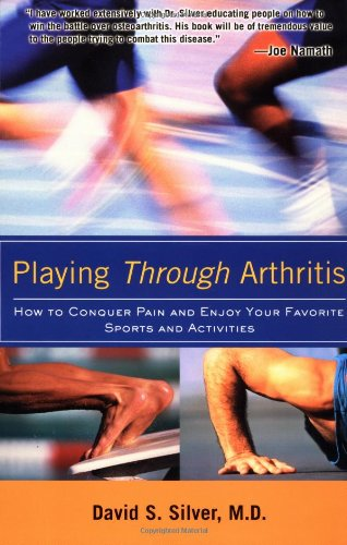 Playing Through Arthritis: How to Conquer Pain and Enjoy Your Favorite Sports and Activities 9780071402248