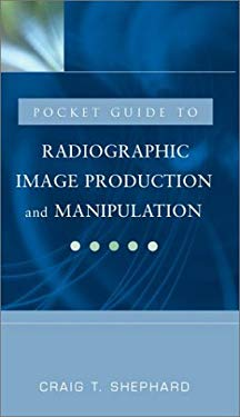 Pocket Clinical Guide for Radiographic Image Production and Manipulation 9780071410038