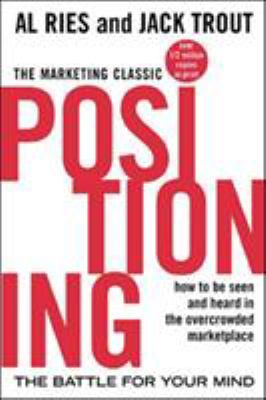 Positioning: The Battle for Your Mind: How to Be Seen and Heard in the Overcrowded Marketplace 9780071373586