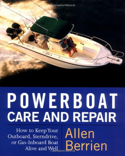Powerboat Care and Repair: How to Keep Your Outboard, Sterndrive, or Gas-Inboard Boat Alive and Well 9780071419468