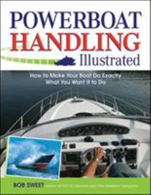 Powerboat Handling Illustrated: How to Make Your Boat Do Exactly What You Want It to Do 9780071468817