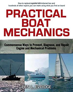 Practical Boat Mechanics: Commonsense Ways to Prevent, Diagnose, and Repair Engines and Mechanical Problems 9780071445054