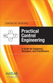 Practical Control Engineering: A Guide for Engineers, Managers, and Practitioners