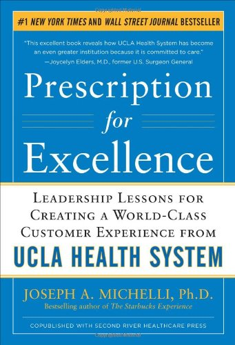 Prescription for Excellence: Leadership Lessons for Creating a World-Class Customer Experience from UCLA Health System 9780071773546