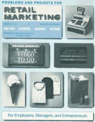 Problems and Projects for Retail Marketing: For Employees, Managers, and Entrepreneurs, Units 1 to 12