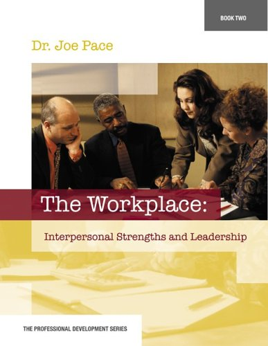 Professional Development Series Book 2 the Workplace: Interpersonal Strengths and Leadership: The Workplace: Interpersonal Strengths and Leadership 9780078605697