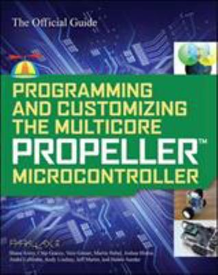 Programming and Customizing the Multicore Propeller Microcontroller: The Official Guide 9780071664509