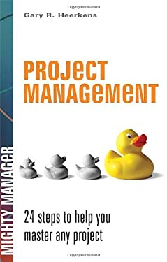 Project Management: 24 Steps to Help You Master Any Project 9780071486521