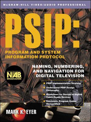 Psip: Program & System Information Protocol: Naming, Numbering, and Navigation for Digital Television 9780071389990