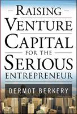 Raising Venture Capital for the Serious Entrepreneur 9780071496025