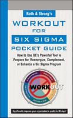 Rath & Strong's Workout for Six SIGMA Pocket Guide: How to Use GE's Powerful Tool to Prepare For, Reenergize, Complement, or Enhance a Six SIGMA Progr 9780071439589