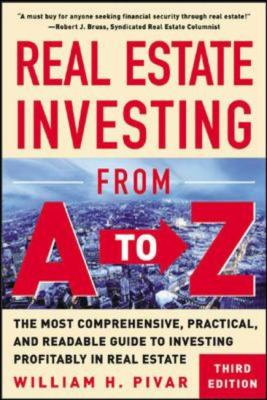 Real Estate Investing from A to Z: The Most Comprehensive, Practical, and Readable Guide to Investing Profitably in Real Estate 9780071416245