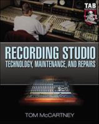 Recording Studio Technology, Maintenance, and Repairs: Everything You Need to Properly Care for Your Equipment 9780071427265