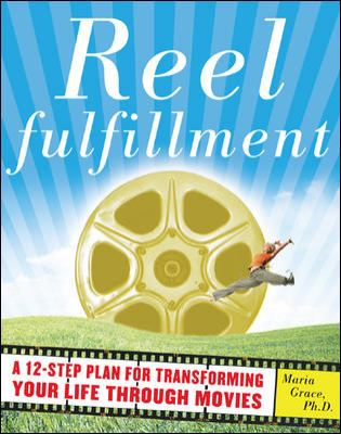 Reel Fulfillment: A 12-Step Plan for Transforming Your Life Through Movies 9780071459075