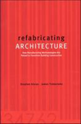 Refabricating Architecture: How Manufacturing Methodologies Are Poised to Transform Building Construction 9780071433211
