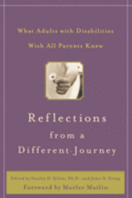 Reflections from a Different Journey : What Adults with Disabilities Wish All Parents Knew