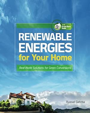 Renewable Energies for Your Home: Real-World Solutions for Green Conversions 9780071622851