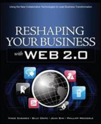 Reshaping Your Business with Web 2.0: Using the New Collaborative Technologies to Lead Business Transformation 9780071600781