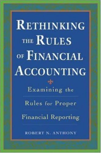 Rethinking the Rules of Financial Accounting: Examining the Rules for Proper Reporting 9780071423878