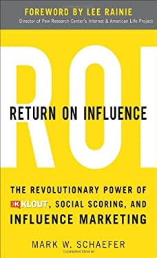 Return on Influence: The Revolutionary Power of Klout, Social Scoring, and Influence Marketing 9780071791090