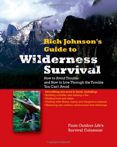 Rich Johnson's Guide to Wilderness Survival: How to Avoid Trouble and How to Live Through the Trouble You Can't Avoid 9780071588331