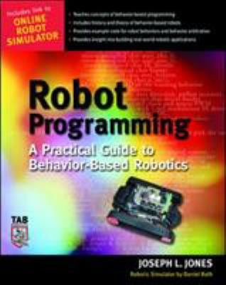 Robot Programming: A Practical Guide to Behavior-Based Robotics 9780071427784
