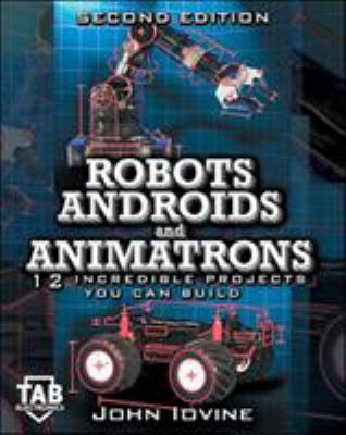 Robots, Androids and Animatrons, Second Edition 9780071376839