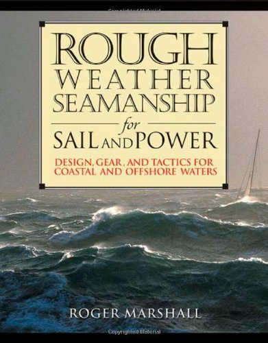 Rough Weather Seamanship for Sail and Power: Design, Gear, and Tactics for Coastal and Offshore Waters 9780071398701