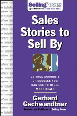 Sales Stories to Sell by: 95 True Accounts of Success You Can Use to Close More Deals 9780071475853