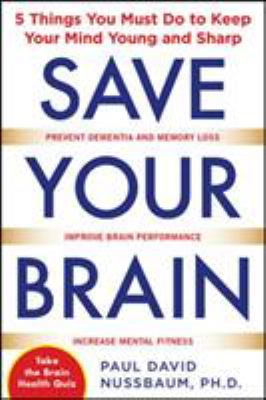 Save Your Brain: 5 Things You Must Do to Keep Your Mind Young and Sharp 9780071713764