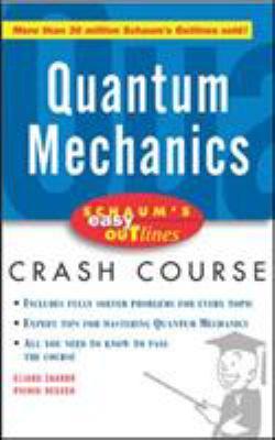 Schaum's Easy Outline Quantum Mechanics: Based on Schaum's Outline of Theory and Problems of Quantum Mechanics 9780071455336