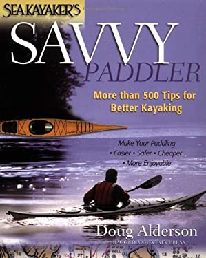 Sea Kayaker's Savvy Paddler: More Than 500 Tips for Better Kayaking 9780071362030