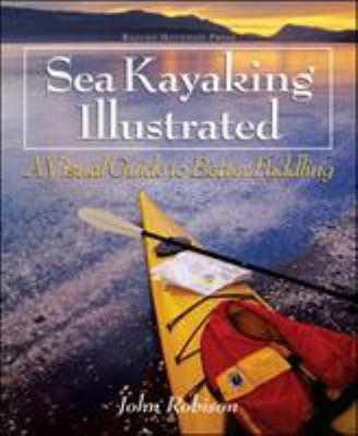 Sea Kayaking Illustrated Sea Kayaking Illustrated: A Visual Guide to Better Paddling a Visual Guide to Better Paddling 9780071392341