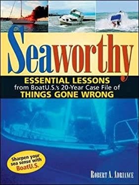 Seaworthy: Essential Lessons from BoatU.S.'s 20-Year Case File of Things Gone Wrong 9780071453271