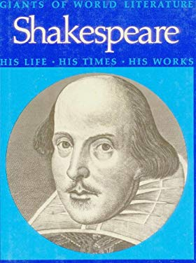 Shakespeare: His Life, His Times, His Works