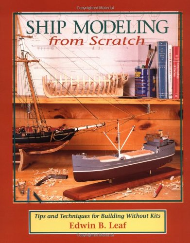 Ship Modeling from Scratch: Tips and Techniques for Building Without Kits 9780070368170