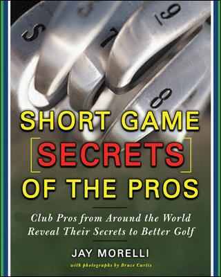 Short Game Secrets of the Pros: Tour and Club Pros from Around the World 9780071469814