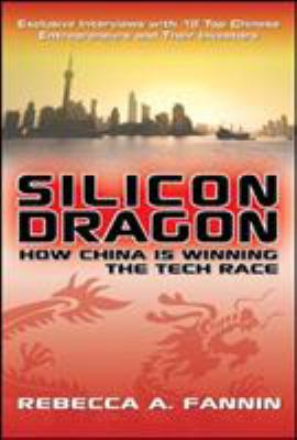 Silicon Dragon: How China Is Winning the Tech Race 9780071494472