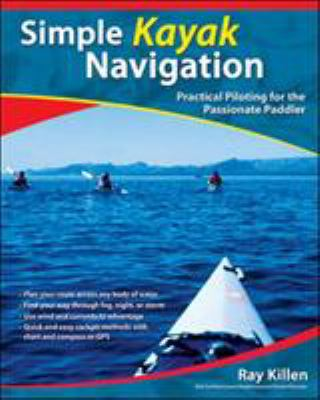 Simple Kayak Navigation: Practical Piloting for the Passionate Paddler 9780071467940