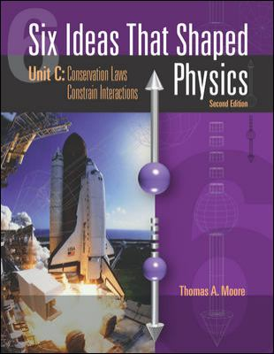 Six Ideas That Shaped Physics: Unit C: Conservation Laws Constrain Interactions 9780072291520