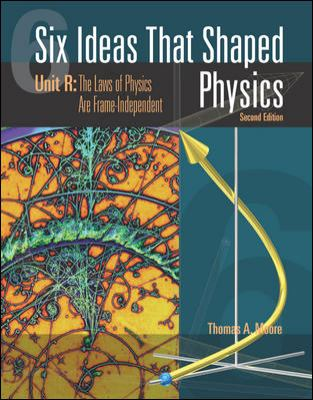 Six Ideas That Shaped Physics: Unit R: The Laws of Physics Are Frame-Independent 9780072397147