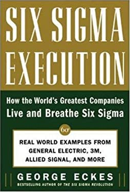 Six SIGMA Execution: How the World's Greatest Companies Live and Breathe Six SIGMA 9780071453646