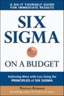 Six SIGMA on a Budget: Achieving More with Less Using the Principles of Six SIGMA 9780071736756