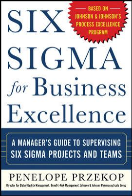 Six Sigma for Business Excellence: A Manager's Guide to Supervising Six Sigma Projects and Teams 9780071448093