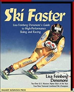Ski Faster: Lisa Feinberg Densmore's Guide to High Performance Skiing and Racing 9780071343817