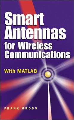Smart Antennas for Wireless Communications: With MATLAB 9780071447898