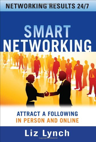 Smart Networking: Attract a Following in Person and Online 9780071602945